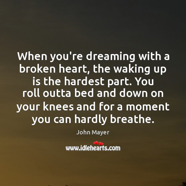 Image, When you're dreaming with a broken heart, the waking up is the