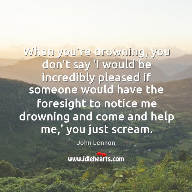 Image, When you're drowning, you don't say 'i would be incredibly pleased