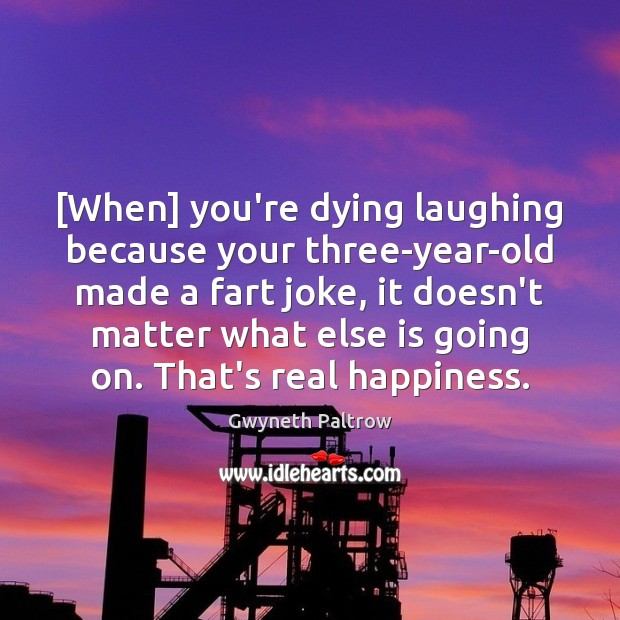 Image, [When] you're dying laughing because your three-year-old made a fart joke, it