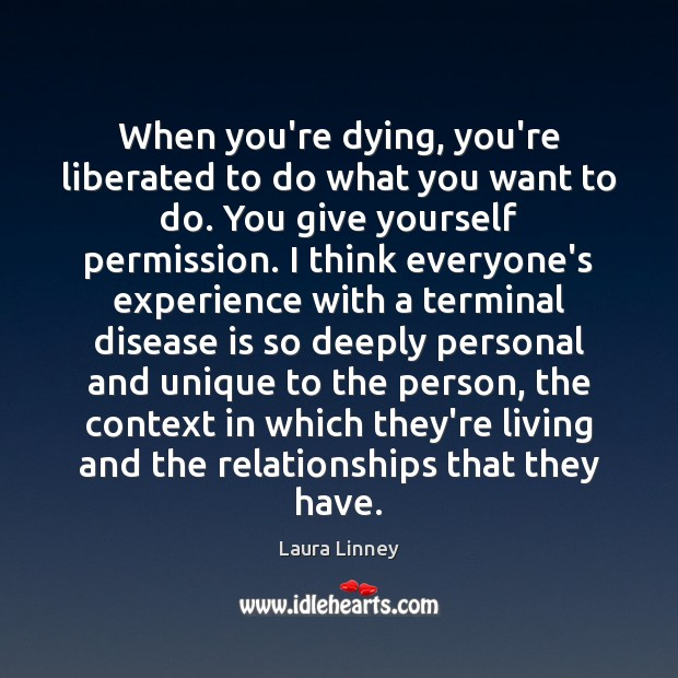 When you're dying, you're liberated to do what you want to do. Image