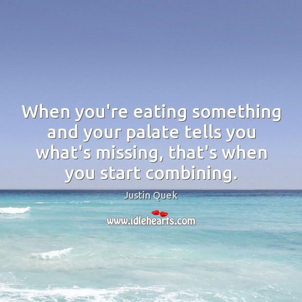 When you're eating something and your palate tells you what's missing, that's Image