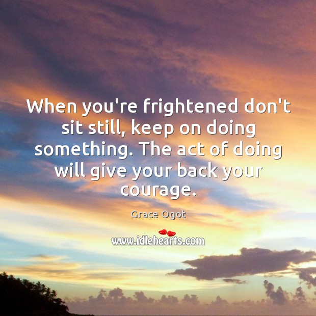 When you're frightened don't sit still, keep on doing something. The act Image