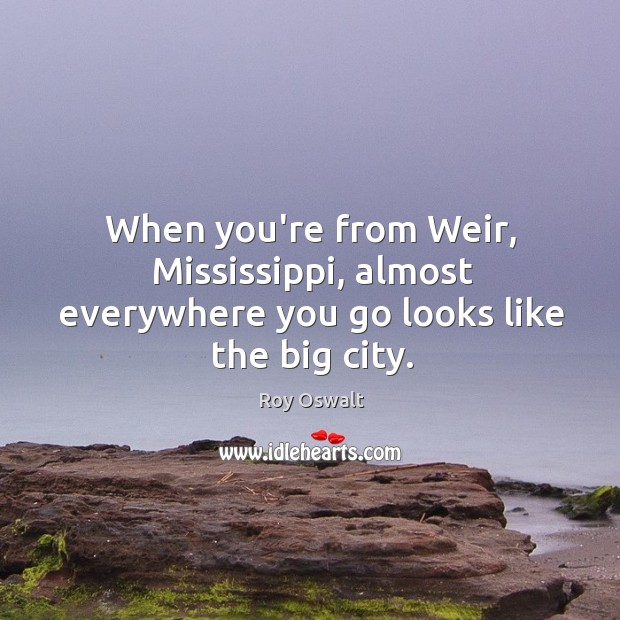 When you're from Weir, Mississippi, almost everywhere you go looks like the big city. Image
