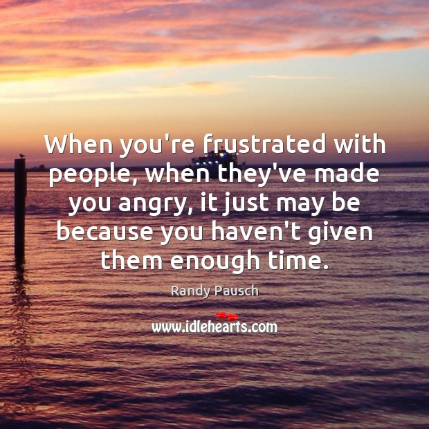 When you're frustrated with people, when they've made you angry, it just Image