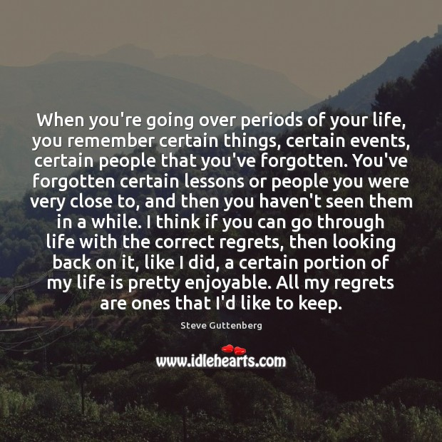 When you're going over periods of your life, you remember certain things, Steve Guttenberg Picture Quote