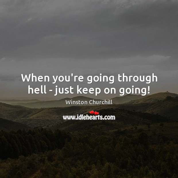 Image, When you're going through hell – just keep on going!