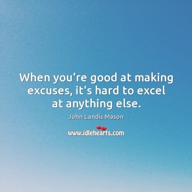 A discussion on making excuses