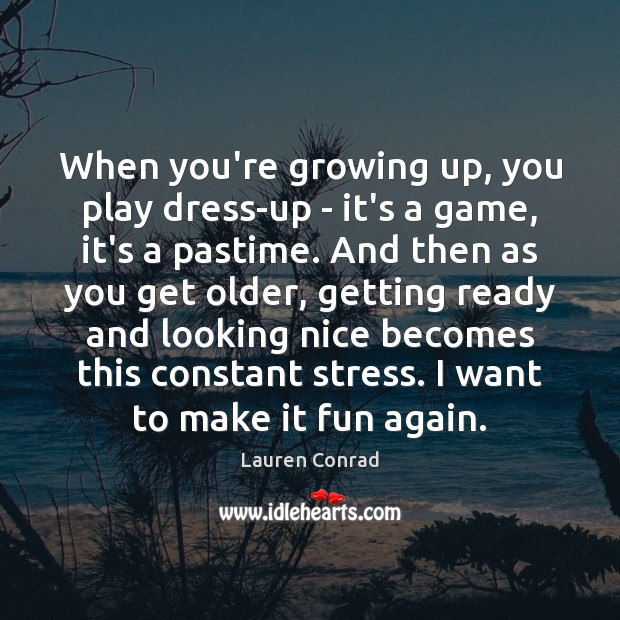When you're growing up, you play dress-up – it's a game, it's Image