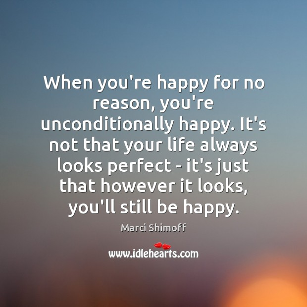 Image, When you're happy for no reason, you're unconditionally happy. It's not that