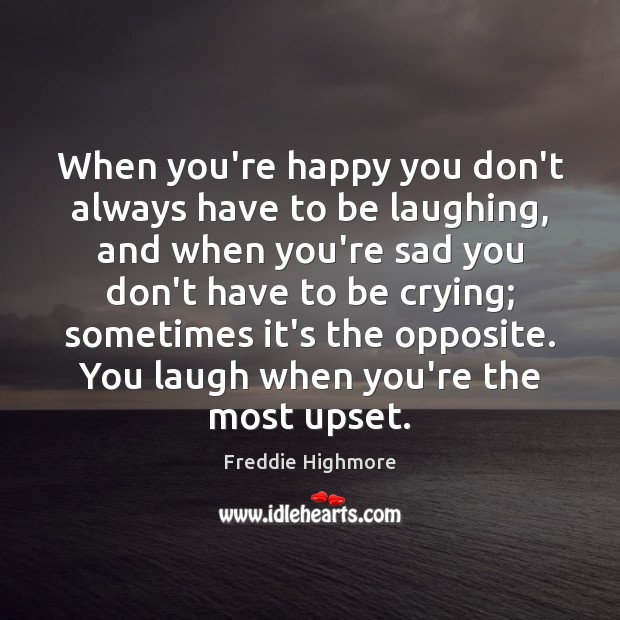 When you're happy you don't always have to be laughing, and when Image