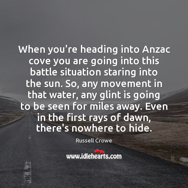 When you're heading into Anzac cove you are going into this battle Russell Crowe Picture Quote