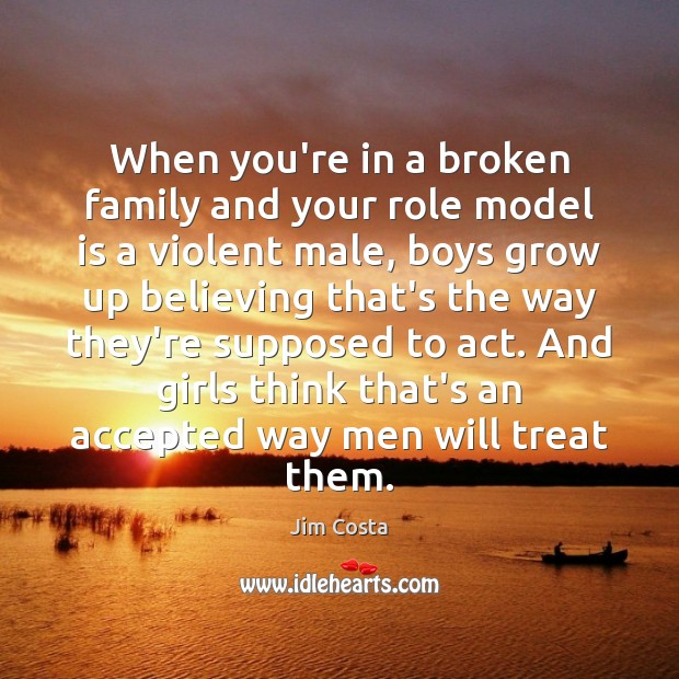 When you\'re in a broken family and your role model is a