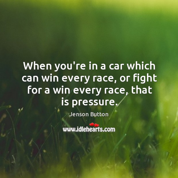 When you're in a car which can win every race, or fight Jenson Button Picture Quote
