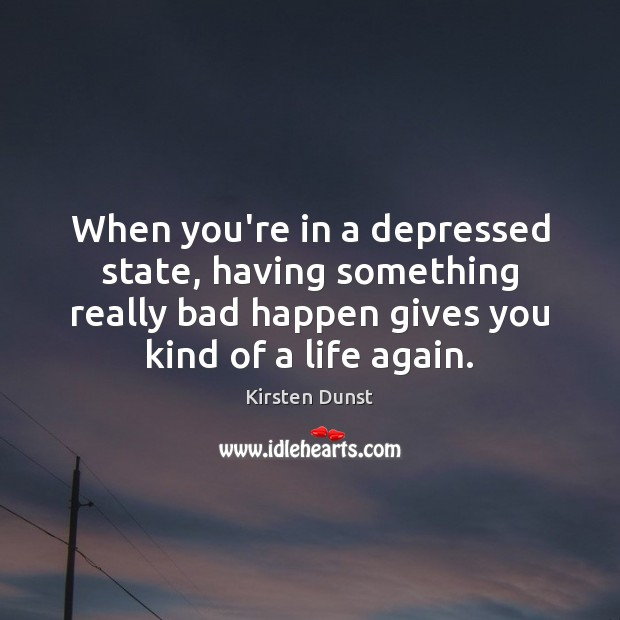 When you're in a depressed state, having something really bad happen gives Image
