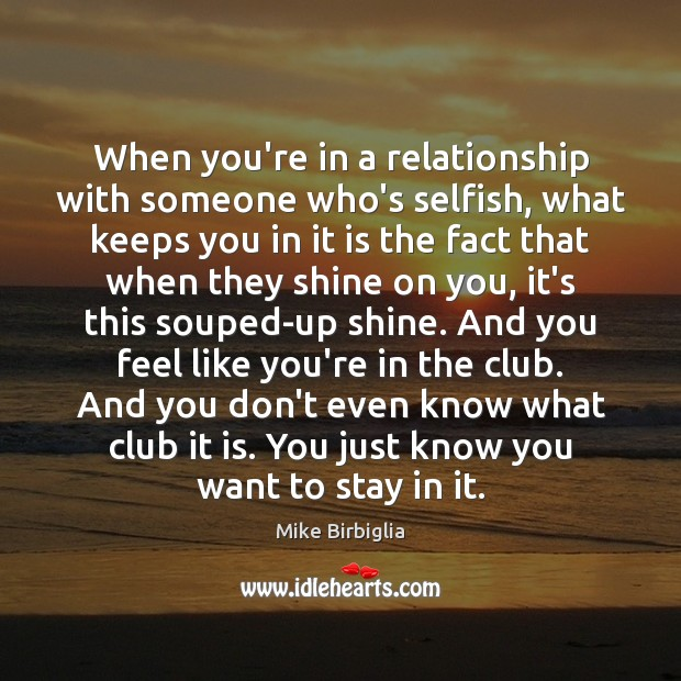 Image, Club, Clubs, Don't, Even, Fact, Facts, Feel, Feels, Funny, Humor, Just, Keeps, Know, Knows, Like, Like You, Relationship, Selfish, Shine, Shine On, Shining, Someone, Stay, Up, Want, Who, With, You