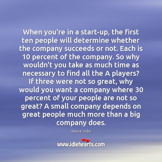 Image, When you're in a start-up, the first ten people will determine whether