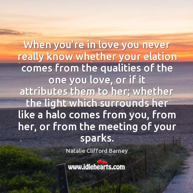 Image, When you're in love you never really know whether your elation comes from the qualities