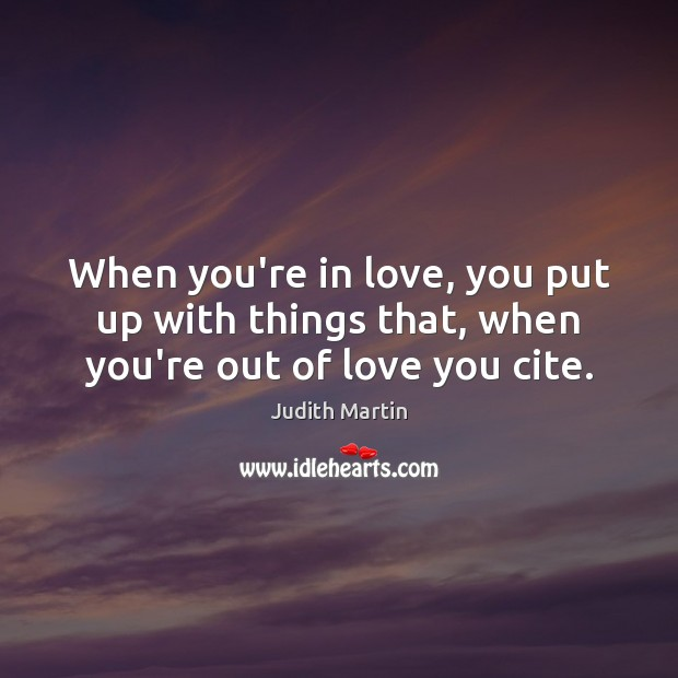 When you're in love, you put up with things that, when you're out of love you cite. Image