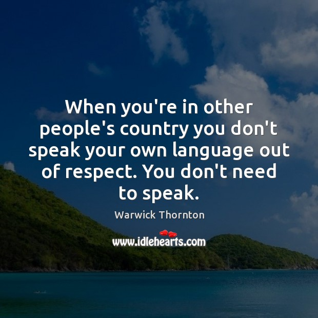 When you're in other people's country you don't speak your own language Image