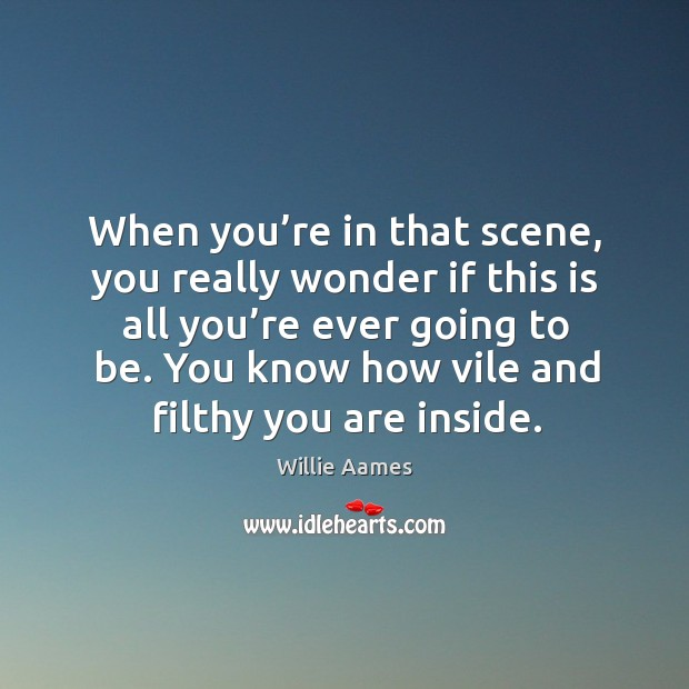 When you're in that scene, you really wonder if this is all you're ever going to be. Willie Aames Picture Quote