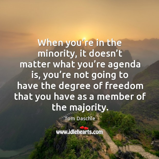 Image, When you're in the minority, it doesn't matter what you're agenda is, you're not going to