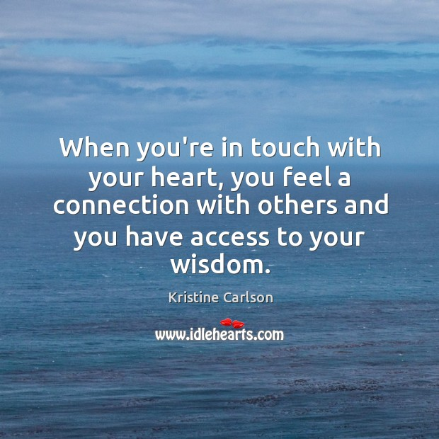 When you're in touch with your heart, you feel a connection with Image