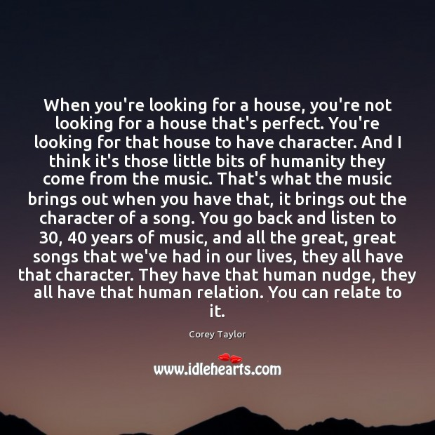 When you're looking for a house, you're not looking for a house Corey Taylor Picture Quote