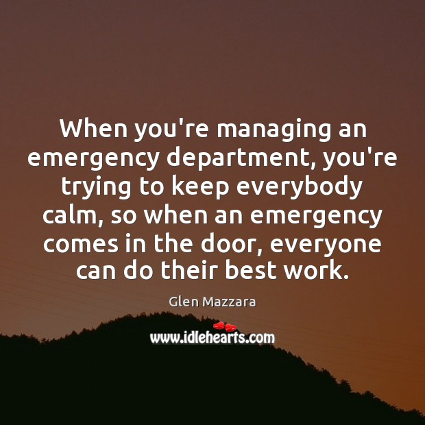 When you're managing an emergency department, you're trying to keep everybody calm, Image