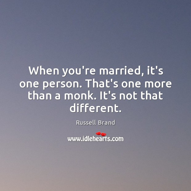 Russell Brand Picture Quote image saying: When you're married, it's one person. That's one more than a monk.