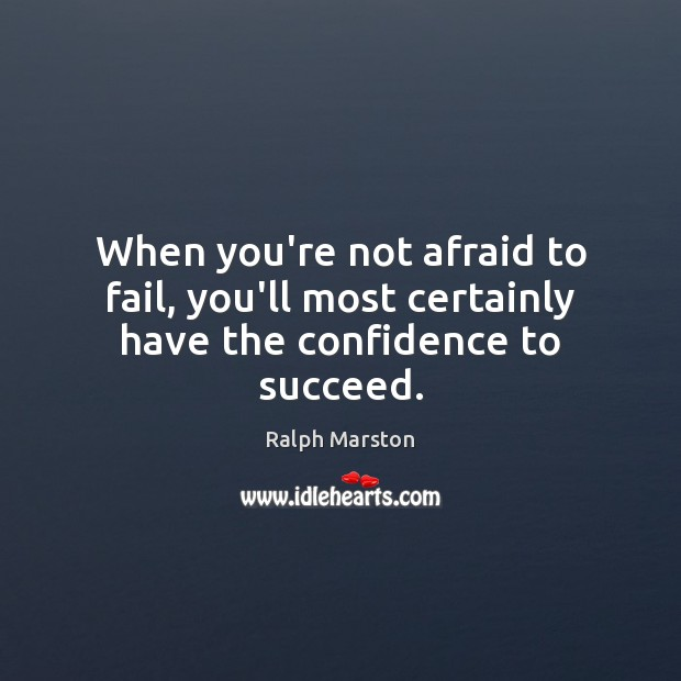 Image, When you're not afraid to fail, you'll most certainly have the confidence to succeed.