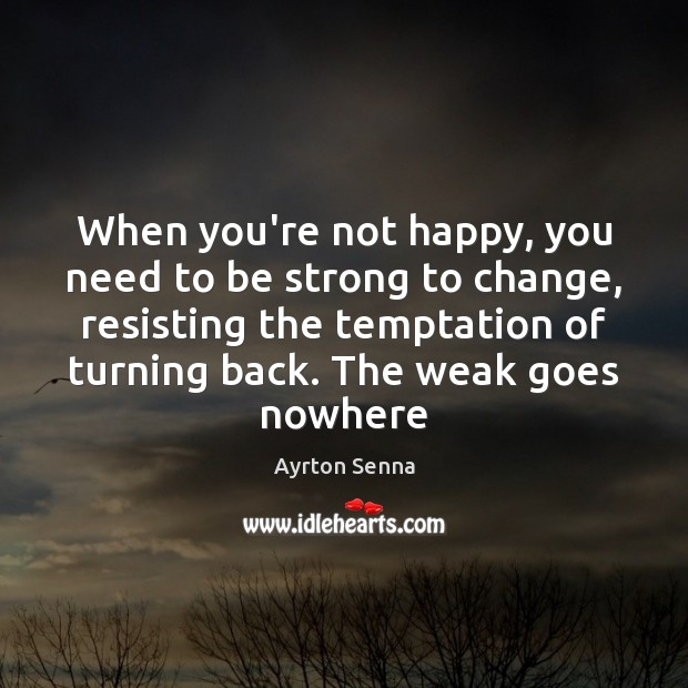 When you're not happy, you need to be strong to change, resisting Strong Quotes Image