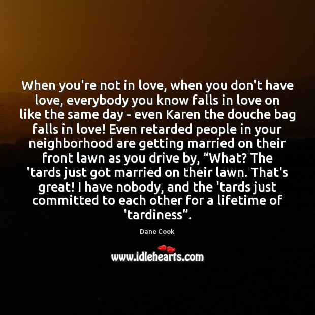 Image, When you're not in love, when you don't have love, everybody you