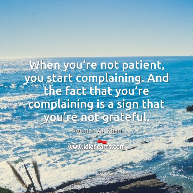 When you're not patient, you start complaining. And the fact that Image