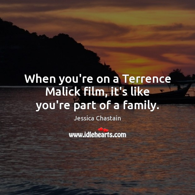 When you're on a Terrence Malick film, it's like you're part of a family. Image