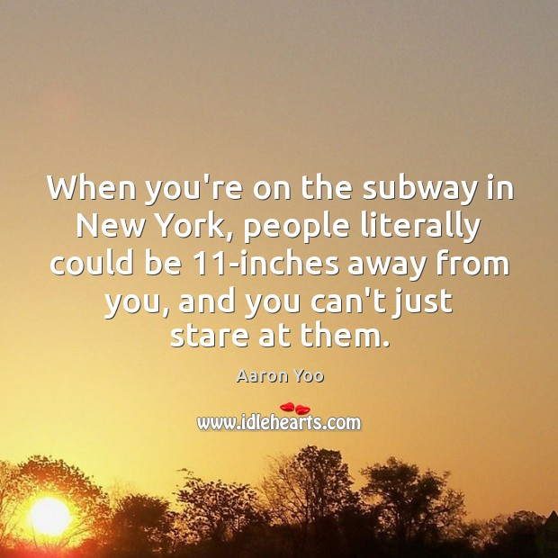 Image, When you're on the subway in New York, people literally could be 11