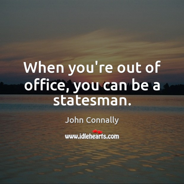 When you're out of office, you can be a statesman. Image