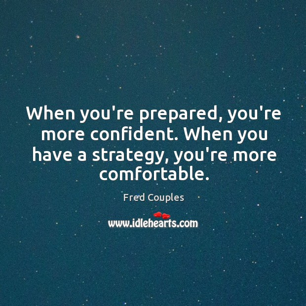 When you're prepared, you're more confident. When you have a strategy, you're Image
