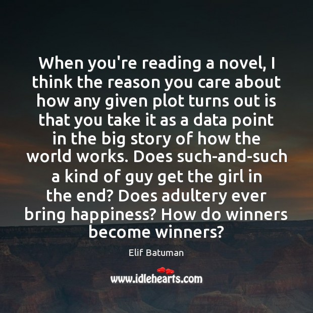 Image, When you're reading a novel, I think the reason you care about
