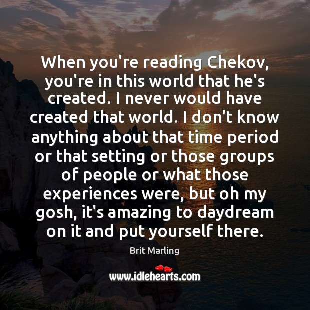Image, When you're reading Chekov, you're in this world that he's created. I