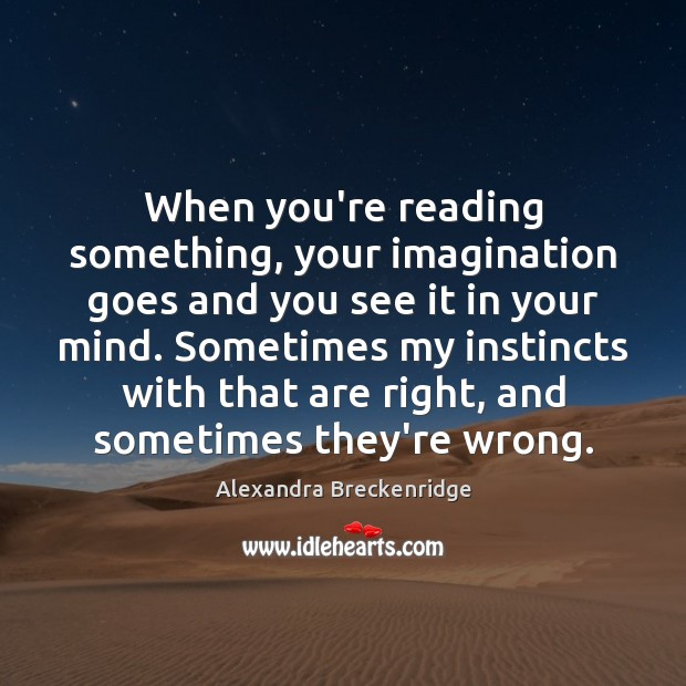 Image, When you're reading something, your imagination goes and you see it in