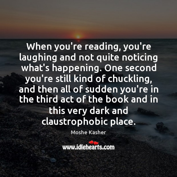 When you're reading, you're laughing and not quite noticing what's happening. One Image