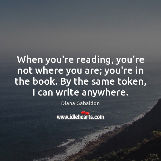 Image, When you're reading, you're not where you are; you're in the book.