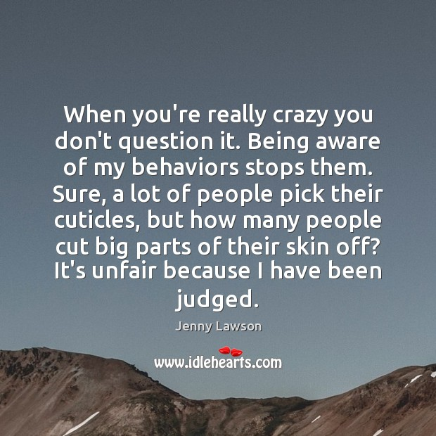 Image, When you're really crazy you don't question it. Being aware of my
