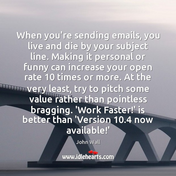 When you're sending emails, you live and die by your subject line. Image