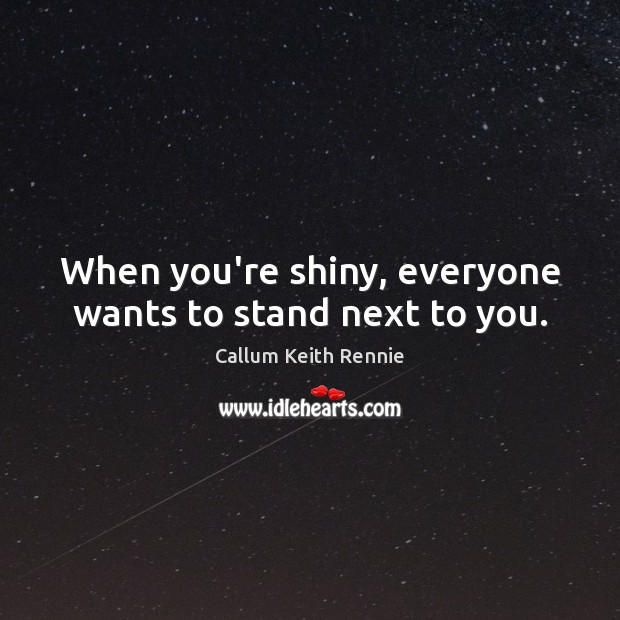 When you're shiny, everyone wants to stand next to you. Image