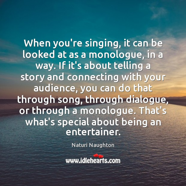 When you're singing, it can be looked at as a monologue, in Image