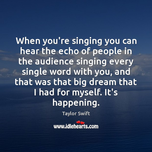When you're singing you can hear the echo of people in the Taylor Swift Picture Quote
