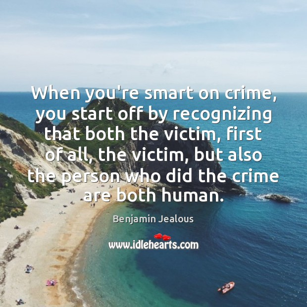 When you're smart on crime, you start off by recognizing that both Crime Quotes Image