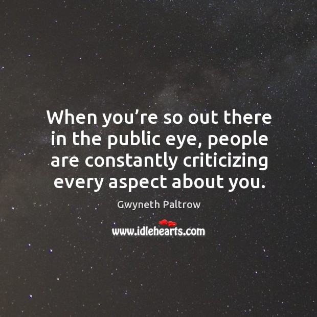 When you're so out there in the public eye, people are constantly criticizing every aspect about you. Image