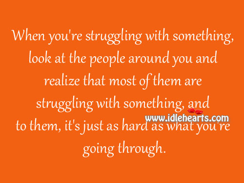 When You're Struggling With Something, Look At The People Around You